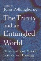 Trinity and an Entangled World: Relationality in Physical Science and Theology (Paperback)
