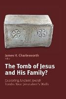The Tomb of Jesus and His Family?: Exploring Ancient Jewish Tombs Near Jerusalem's Walls: the Fourth Princeton Symposium on Judaism and Christian Origins, Sponsored by the Foundation on Judaism and Christian Origins (Paperback)