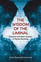 The Wisdom of the Liminal: Evolution and Other Animals in Human Becoming (Paperback)