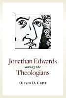 Jonathan Edwards among the Theologians (Paperback)