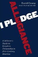 I Pledge Allegiance: A Believer's Guide to Kingdom Citizenship in Twenty-First-Century America (Paperback)