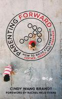 Parenting Forward: How to Raise Children with Justice, Mercy, and Kindness (Paperback)