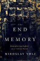 The End of Memory: Remembering Rightly in a Violent World (Hardback)
