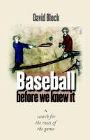 Baseball before We Knew It: A Search for the Roots of the Game (Hardback)
