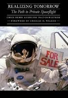 Realizing Tomorrow: The Path to Private Spaceflight - Outward Odyssey: A People's History of Spaceflight (Hardback)