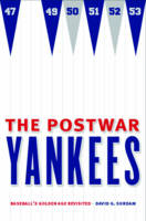 The Postwar Yankees: Baseball's Golden Age Revisited (Hardback)
