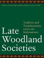 Late Woodland Societies: Tradition and Transformation across the Midcontinent (Paperback)