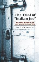 """The Trial of """"Indian Joe"""": Race and Justice in the Nineteenth-Century West - Law in the American West (Paperback)"""