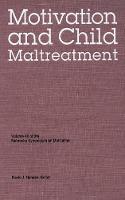 Nebraska Symposium on Motivation, 1998, Volume 46: Motivation and Child Maltreatment - Nebraska Symposium on Motivation (Hardback)