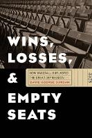 Wins, Losses, and Empty Seats: How Baseball Outlasted the Great Depression (Hardback)