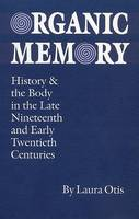 Organic Memory: History and the Body in the Late Nineteenth and Early Twentieth Centuries - Texts and Contexts (Hardback)