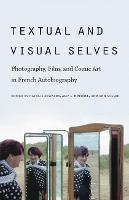 Textual and Visual Selves: Photography, Film, and Comic Art in French Autobiography (Paperback)