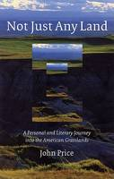 Not Just Any Land: A Personal and Literary Journey into the American Grasslands (Hardback)