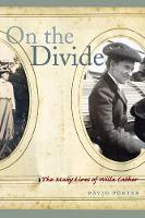 On the Divide: The Many Lives of Willa Cather (Hardback)