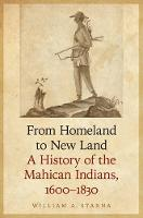 From Homeland to New Land: A History of the Mahican Indians, 1600-1830 - The Iroquoians and Their World (Hardback)