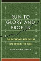 Run to Glory and Profits: The Economic Rise of the NFL during the 1950s (Hardback)