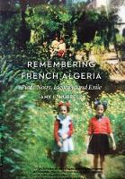 Remembering French Algeria: Pieds-Noirs, Identity, and Exile (Hardback)