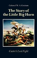 The Story of the Little Big Horn: Custer's Last Fight (Paperback)