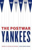 The Postwar Yankees: Baseball's Golden Age Revisited (Paperback)