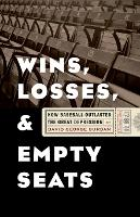 Wins, Losses, and Empty Seats: How Baseball Outlasted the Great Depression (Paperback)