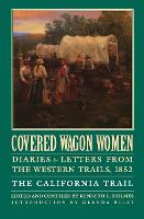 Covered Wagon Women, Volume 4: Diaries and Letters from the Western Trails, 1852: The California Trail (Paperback)