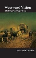 Westward Vision: The Story of the Oregon Trail (Paperback)