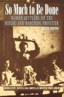 So Much to Be Done: Women Settlers on the Mining and Ranching Frontier, 2nd Edition - Women in the West (Paperback)