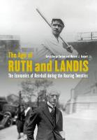 The Age of Ruth and Landis: The Economics of Baseball during the Roaring Twenties (Hardback)