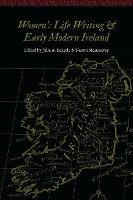 Women's Life Writing and Early Modern Ireland - Women and Gender in the Early Modern World (Paperback)