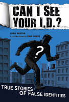 Can I See Your I.d.?: True Stories of False Identities (Hardback)