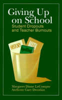 Giving up on School: Student Dropouts and Teacher Burnouts (Paperback)