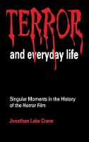 Terror and Everyday Life: Singular Moments in the History of the Horror Film (Hardback)
