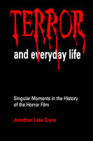 Terror and Everyday Life: Singular Moments in the History of the Horror Film (Paperback)