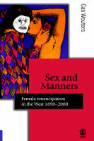 Sex and Manners: Female Emancipation in the West 1890 - 2000 - Published in association with Theory, Culture & Society (Hardback)