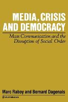 Media, Crisis and Democracy: Mass Communication and the Disruption of Social Order - Media Culture & Society Series (Paperback)