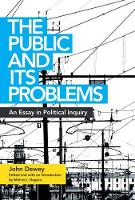 The Public and Its Problems: An Essay in Political Inquiry (Paperback)