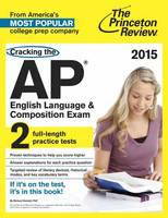 Cracking The Ap English Language & Composition Exam, 2015 Edition (Paperback)