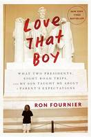 Love That Boy: What Two Presidents, Eight Road Trips, And My Son Taught Me About A Parent's Expectations (Hardback)