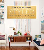 Styled: Secrets for Arranging Rooms, from Tabletops to Bookshelves (Hardback)