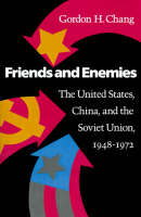 Friends and Enemies: The United States, China, and the Soviet Union, 1948-1972 - Modern America (Paperback)
