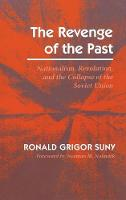 The Revenge of the Past: Nationalism, Revolution, and the Collapse of the Soviet Union (Hardback)