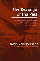 The Revenge of the Past: Nationalism, Revolution, and the Collapse of the Soviet Union (Paperback)