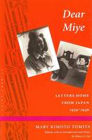 Dear Miye: Letters Home From Japan 1939-1946 - Asian America (Hardback)