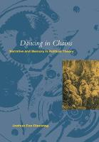 Dancing in Chains: Narrative and Memory in Political Theory (Hardback)