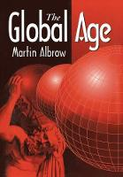 The Global Age: State and Society Beyond Modernity (Hardback)