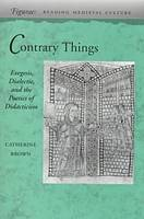 Contrary Things: Exegesis, Dialectic, and the Poetics of Didacticism - Figurae: Reading Medieval Culture (Hardback)