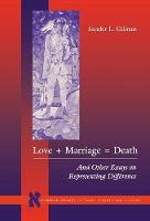 Love + Marriage = Death: And Other Essays on Representing Difference - Stanford Studies in Jewish History and Culture (Hardback)