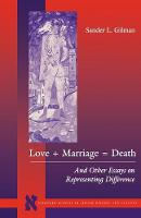 Love + Marriage = Death: And Other Essays on Representing Difference - Stanford Studies in Jewish History and Culture (Paperback)