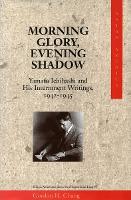 Morning Glory, Evening Shadow: Yamato Ichihashi and His Internment Writings, 1942-1945 - Asian America (Paperback)