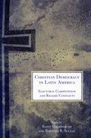 Christian Democracy in Latin America: Electoral Competition and Regime Conflicts (Hardback)